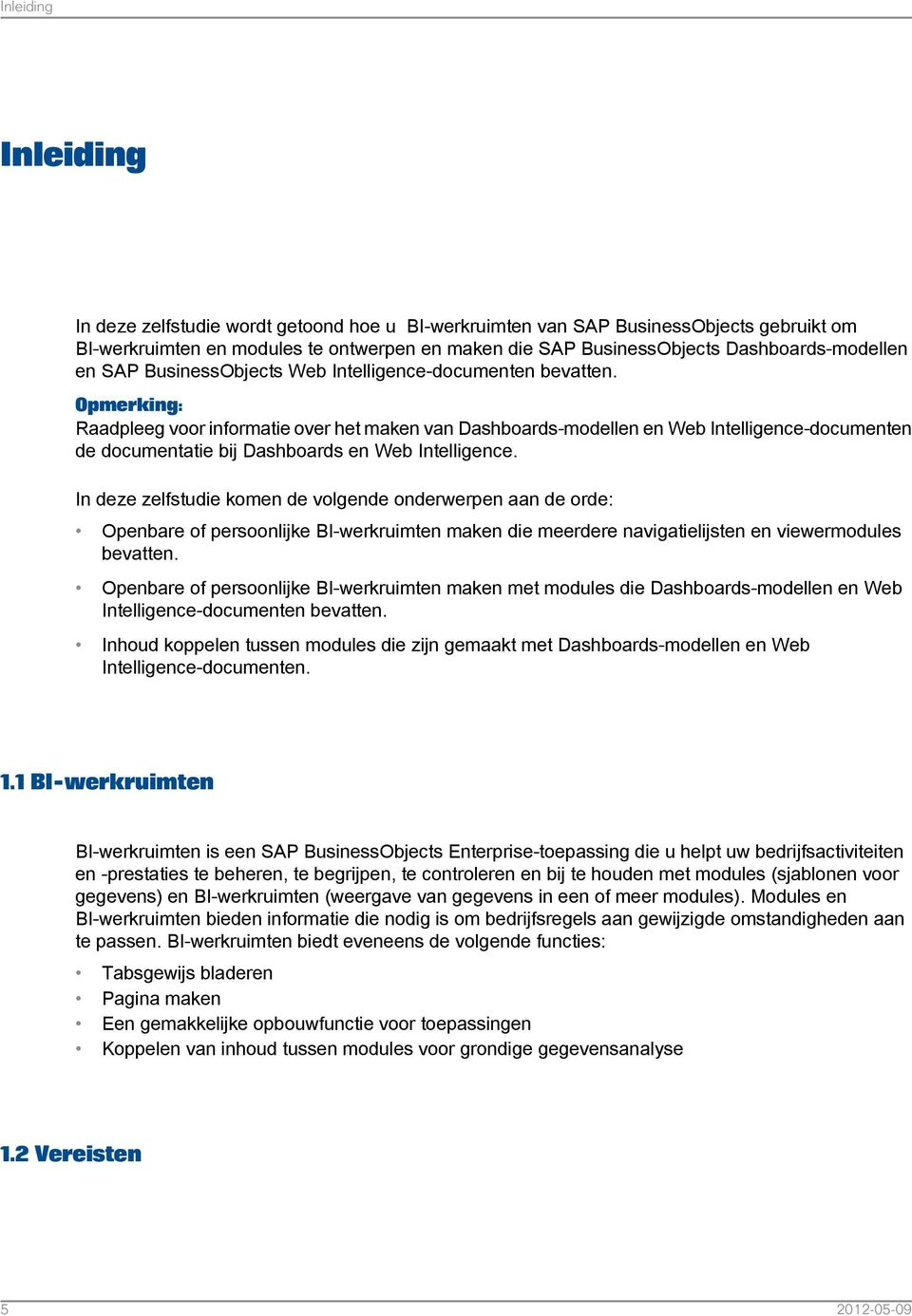 Opmerking: Raadpleeg voor informatie over het maken van Dashboards-modellen en Web Intelligence-documenten de documentatie bij Dashboards en Web Intelligence.