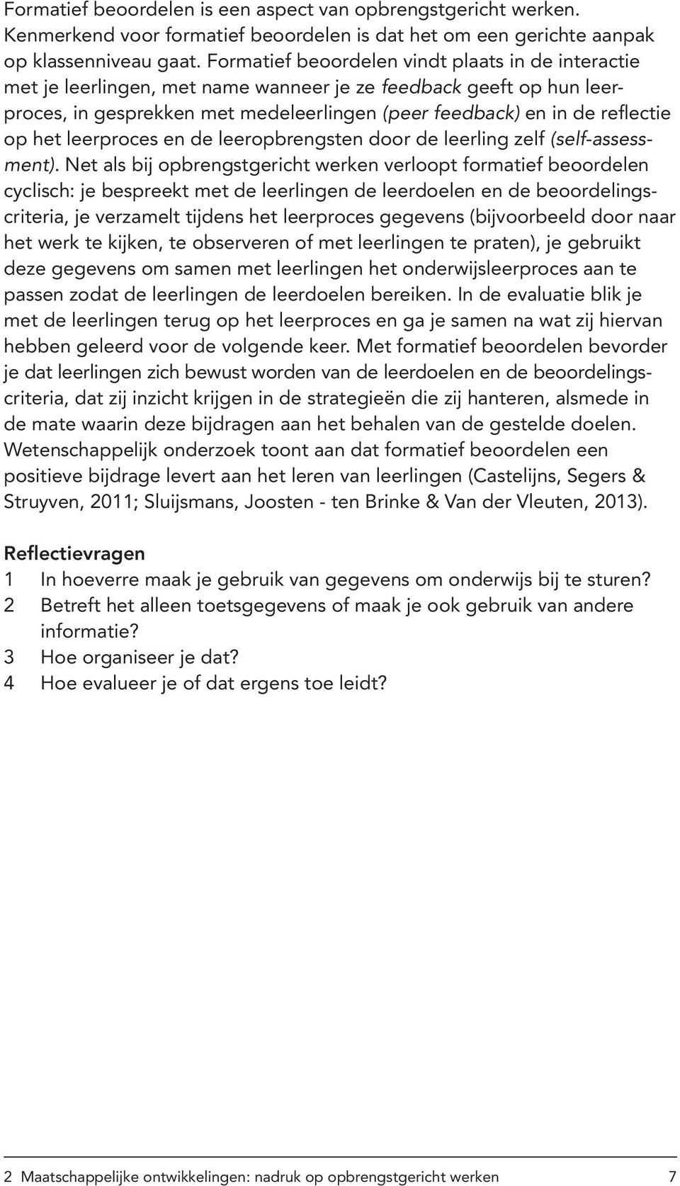 het leerproces en de leeropbrengsten door de leerling zelf (self-assessment).