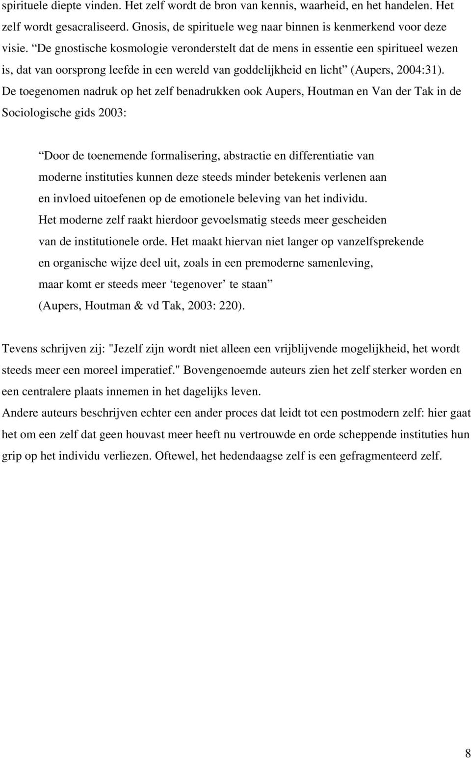 De toegenomen nadruk op het zelf benadrukken ook Aupers, Houtman en Van der Tak in de Sociologische gids 2003: Door de toenemende formalisering, abstractie en differentiatie van moderne instituties