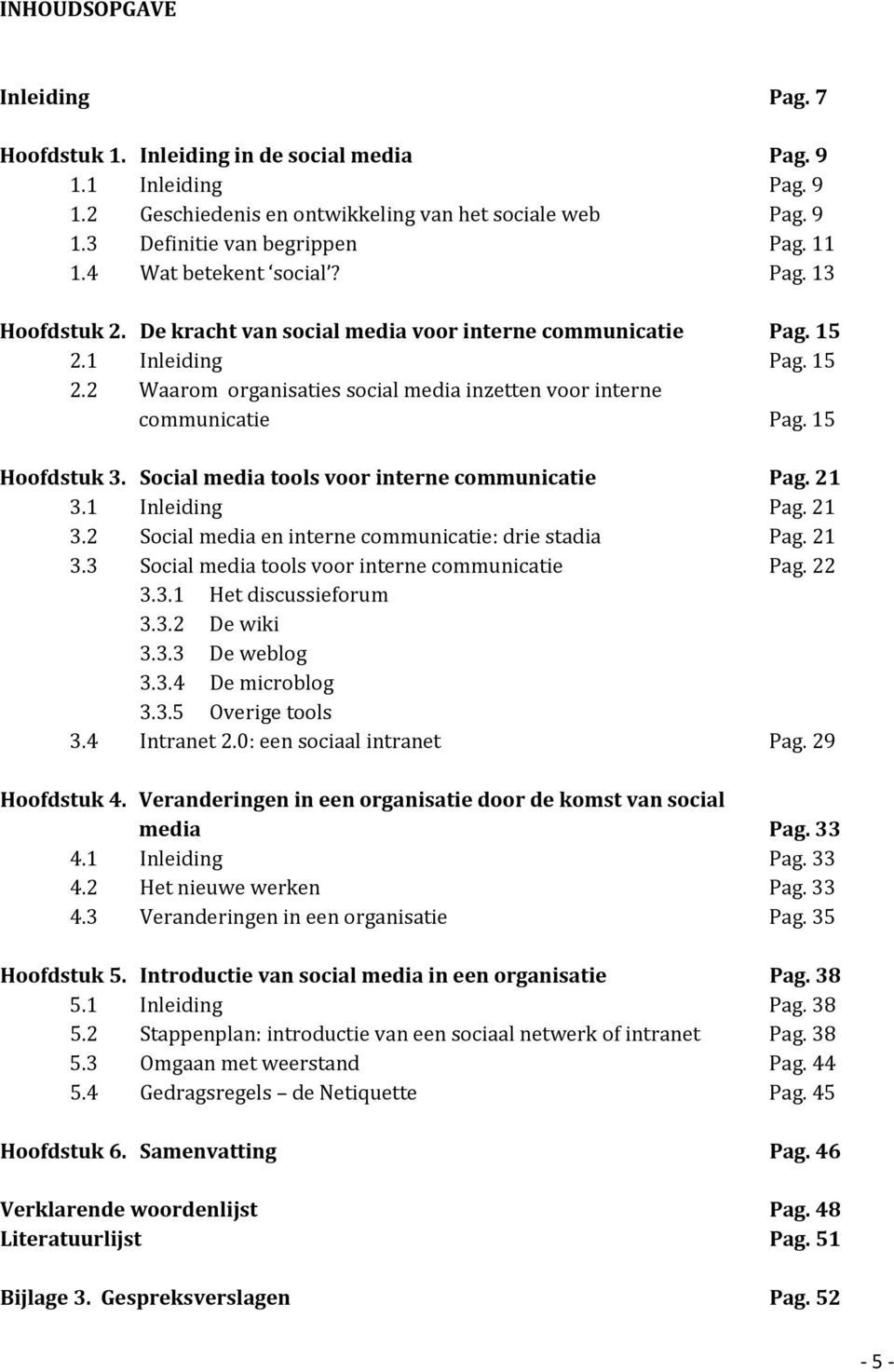 15 Hoofdstuk 3. Social media tools voor interne communicatie Pag. 21 3.1 Inleiding Pag. 21 3.2 Social media en interne communicatie: drie sta dia Pag. 21 3.3 Social media tools voor interne communicatie Pag.