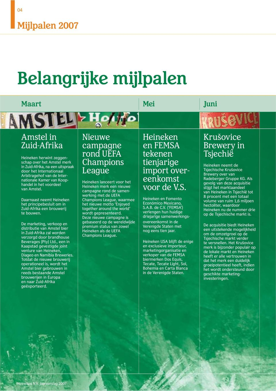 De marketing, verkoop en distributie van Amstel bier in Zuid-Afrika zal worden verzorgd door brandhouse Beverages (Pty) Ltd.