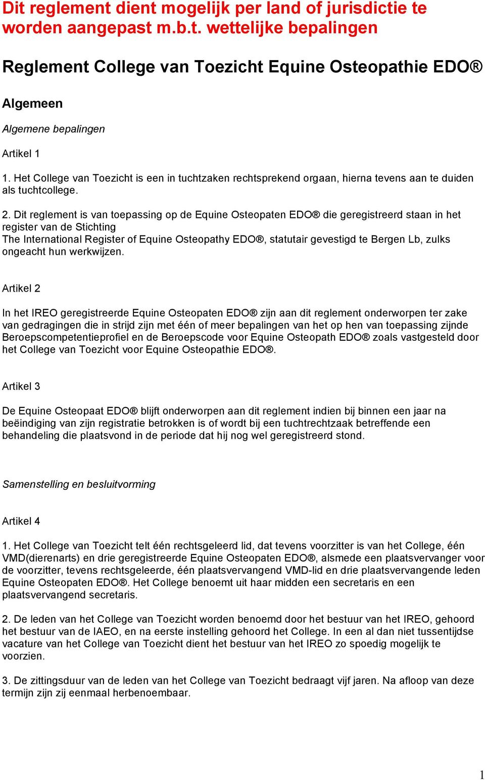 Dit reglement is van toepassing op de Equine Osteopaten EDO die geregistreerd staan in het register van de Stichting The International Register of Equine Osteopathy EDO, statutair gevestigd te Bergen