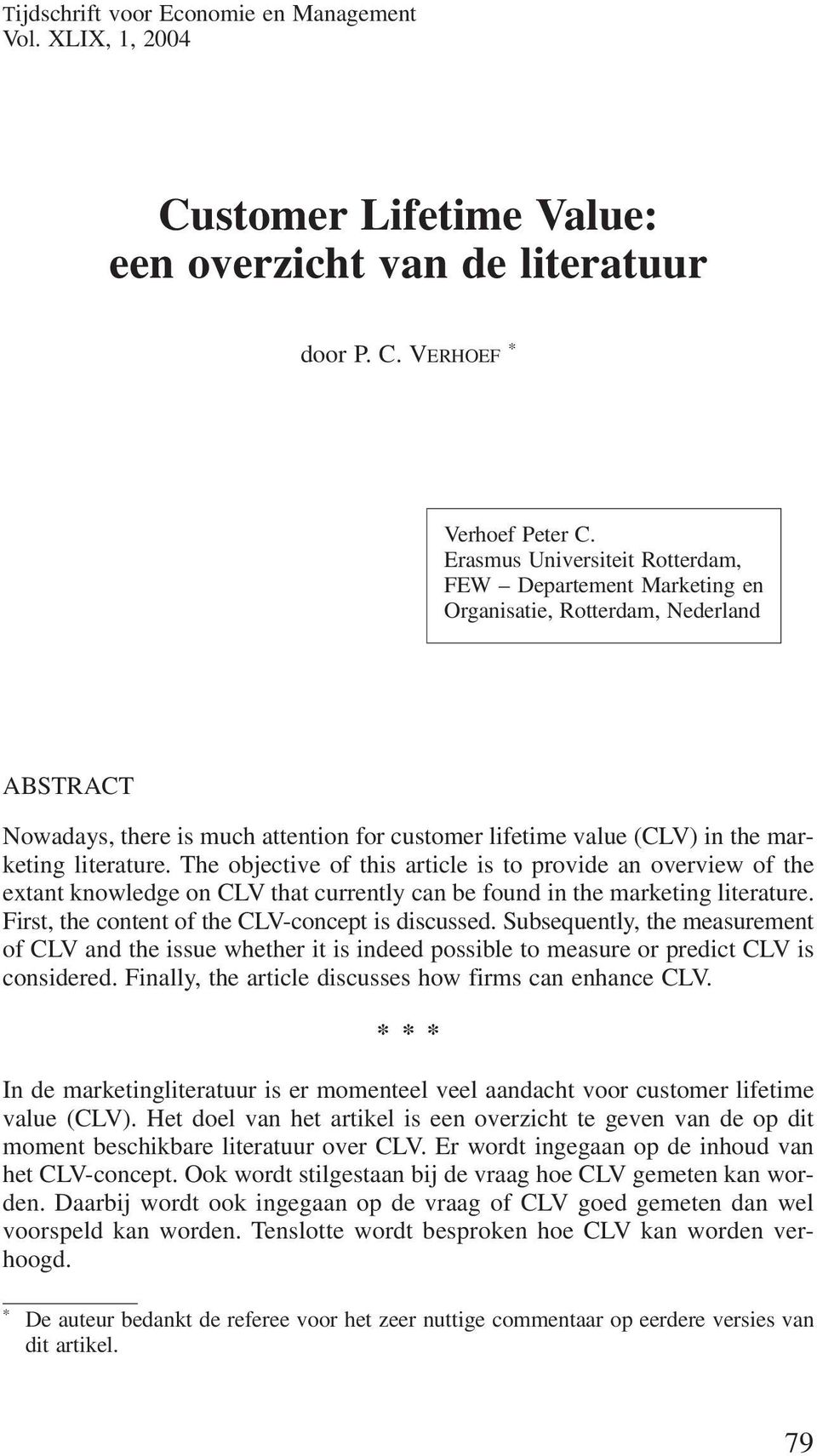 The objective of this article is to provide an overview of the extant knowledge on CLV that currently can be found in the marketing literature. First, the content of the CLV-concept is discussed.