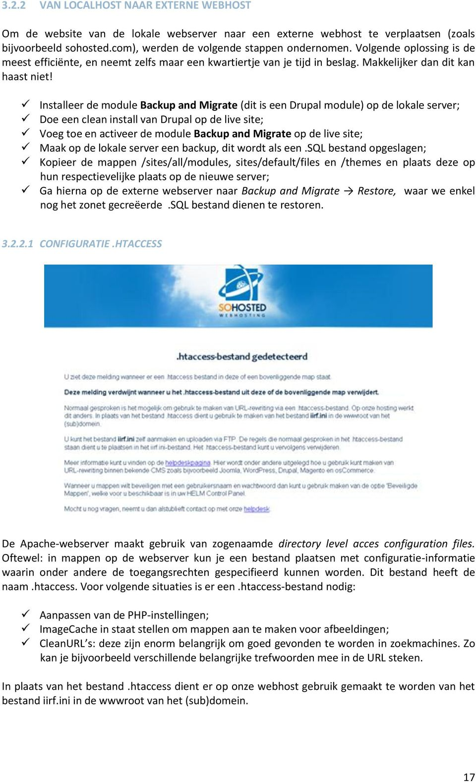 Installeer de module Backup and Migrate (dit is een Drupal module) op de lokale server; Doe een clean install van Drupal op de live site; Voeg toe en activeer de module Backup and Migrate op de live