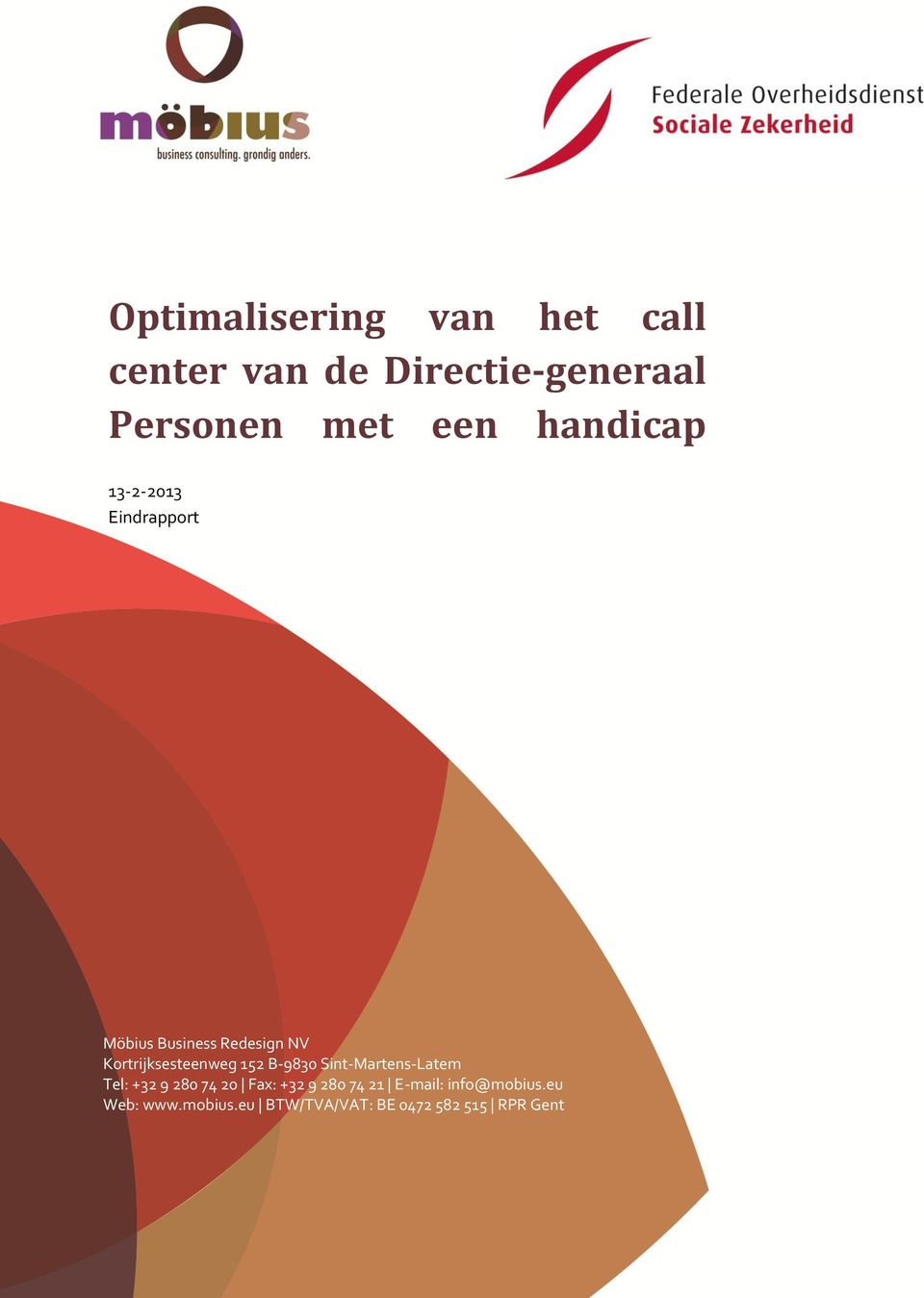 eu BTW/TVA/VAT: BE 0472 582 515 RPR Gent Optimalisering van het call center van de