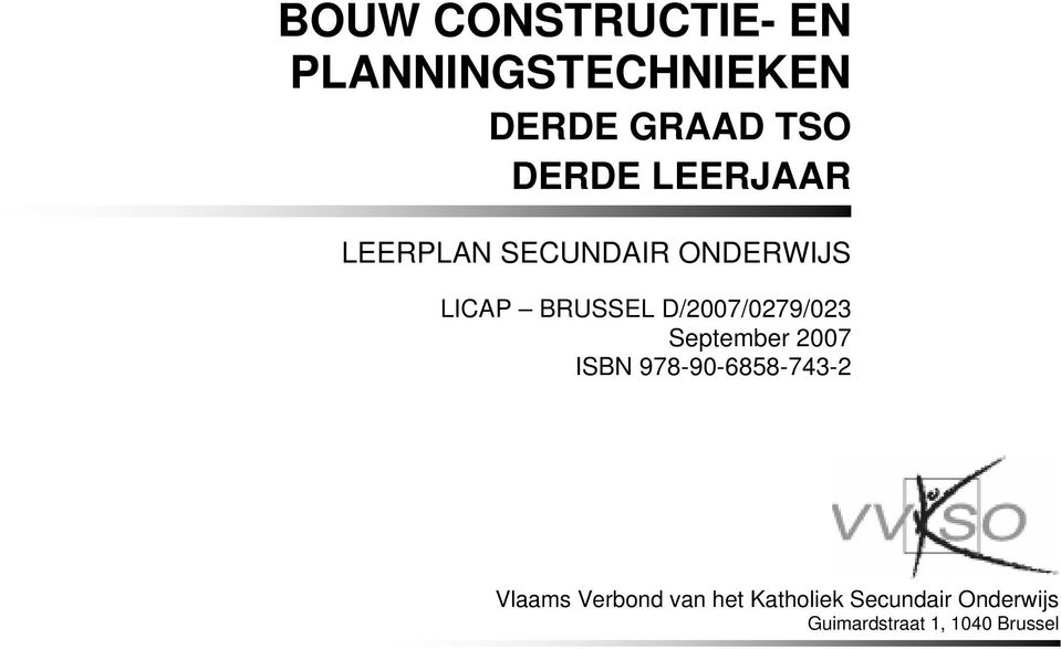 September 2007 ISBN 978-90-6858-743-2 Vlaams Verbond van