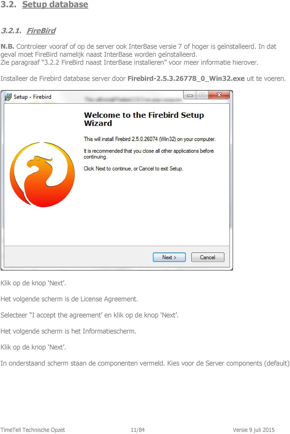 Installeer de Firebird database server door Firebird-2.5.3.26778_0_Win32.exe uit te voeren. Klik op de knop Next. Het volgende scherm is de License Agreement.