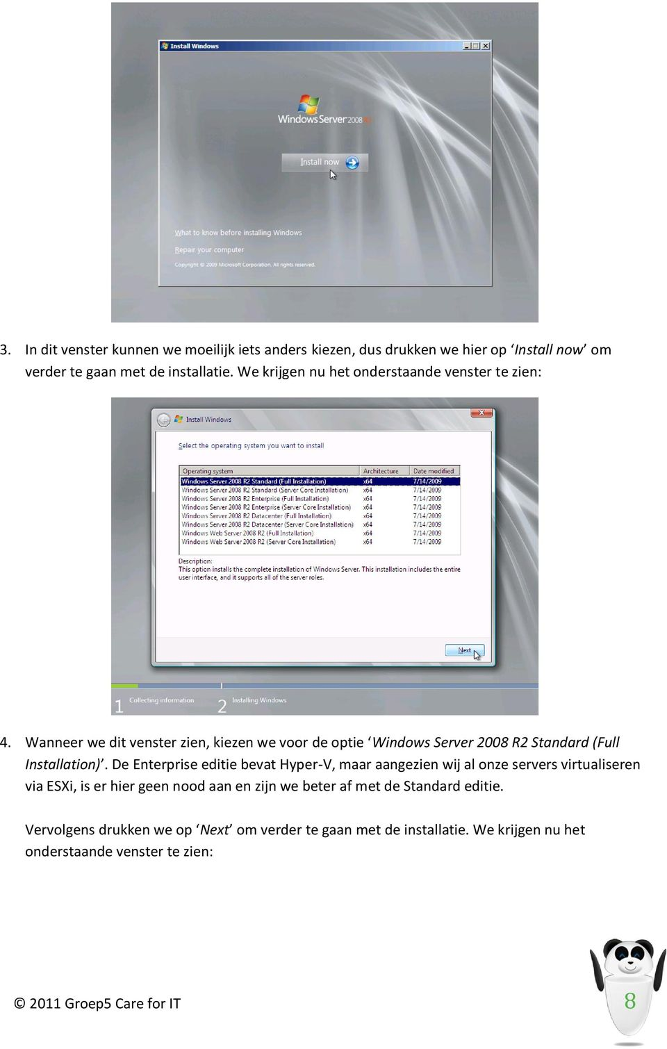 Wanneer we dit venster zien, kiezen we voor de optie Windows Server 2008 R2 Standard (Full Installation).