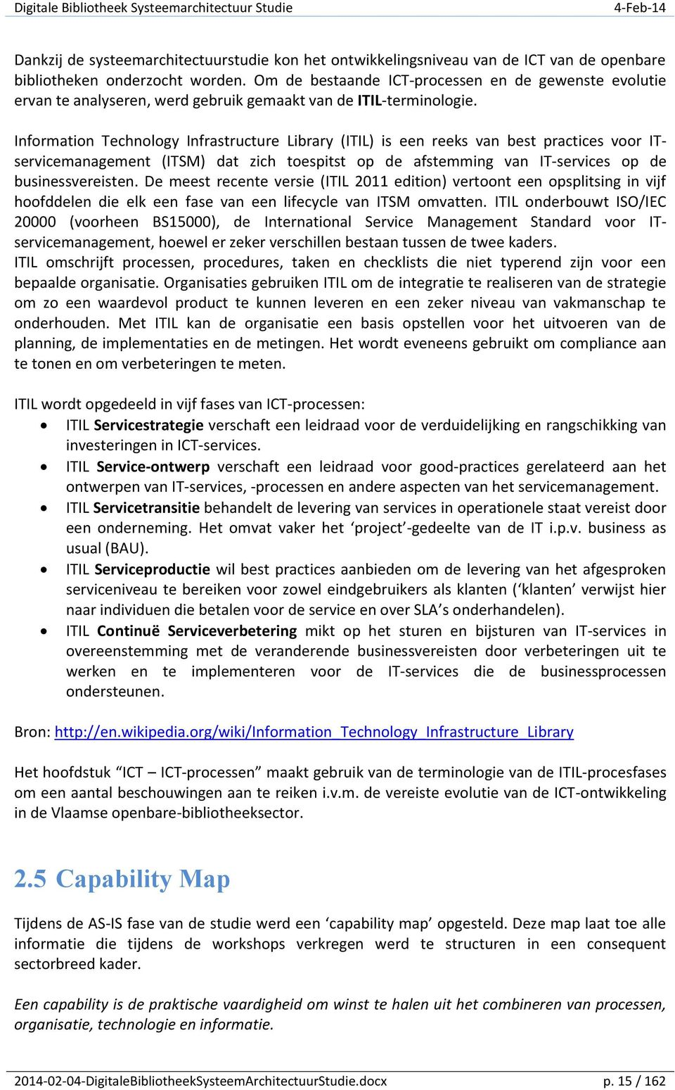 Information Technology Infrastructure Library (ITIL) is een reeks van best practices voor ITservicemanagement (ITSM) dat zich toespitst op de afstemming van IT-services op de businessvereisten.
