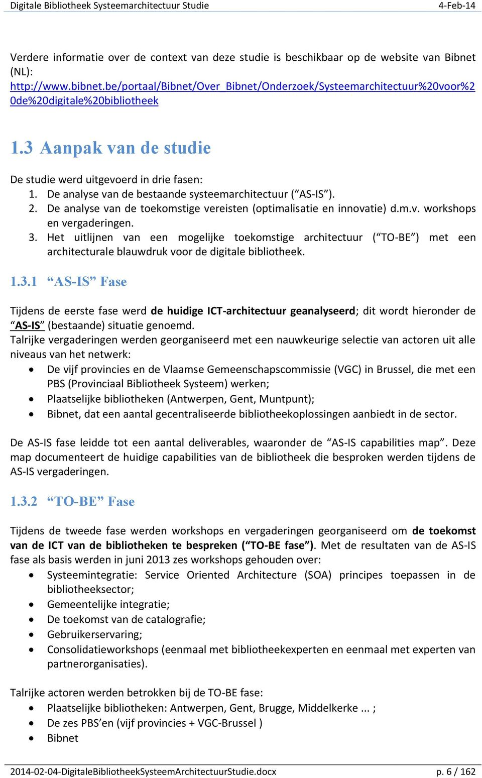 De analyse van de bestaande systeemarchitectuur ( AS-IS ). 2. De analyse van de toekomstige vereisten (optimalisatie en innovatie) d.m.v. workshops en vergaderingen. 3.