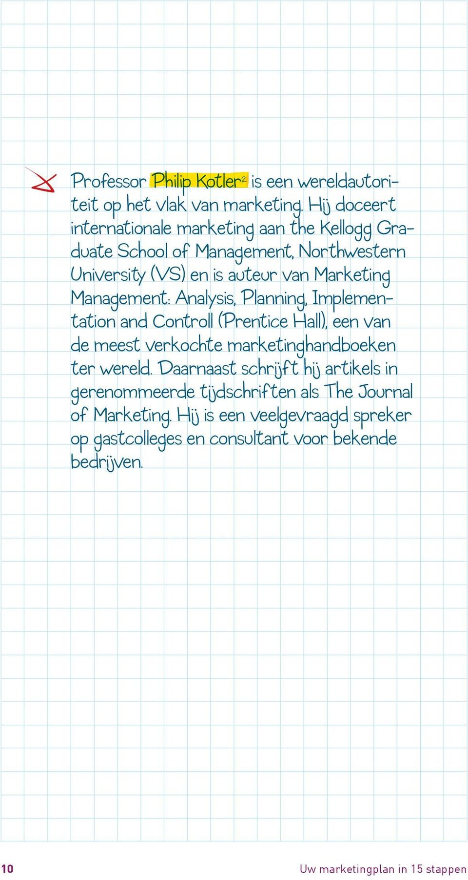 Management: Analysis, Planning, Implementation and Controll (Prentice Hall), een van de meest verkochte marketinghandboeken ter wereld.