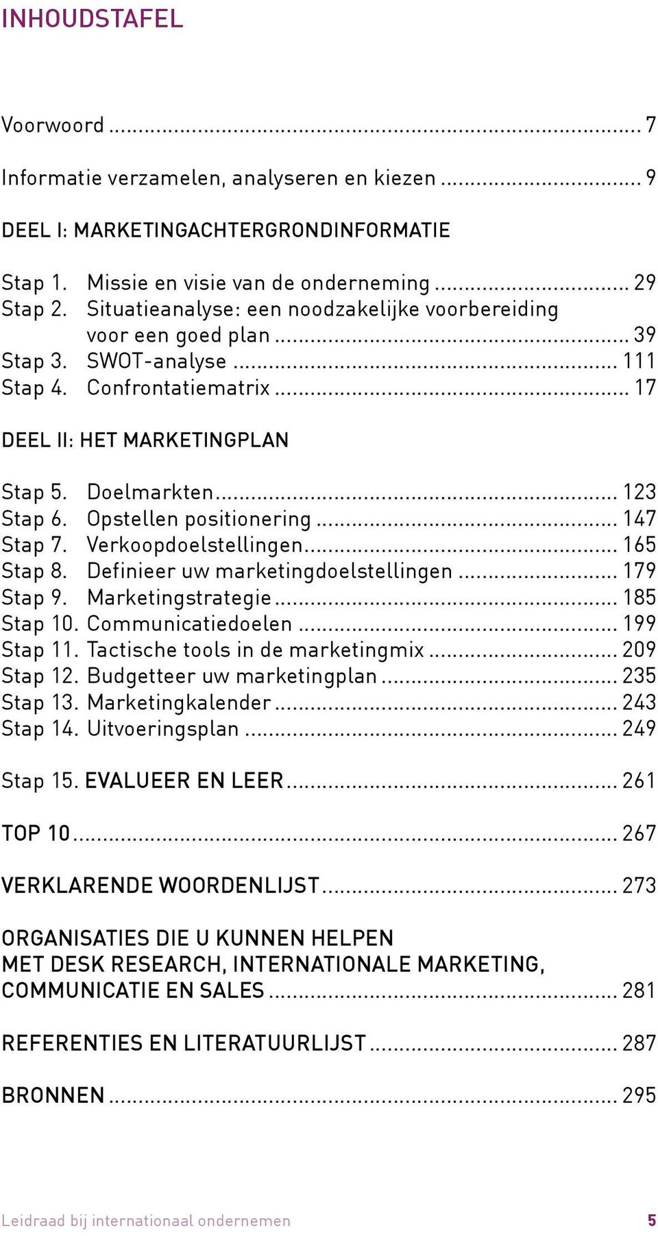 Opstellen positionering... 147 Stap 7. Verkoopdoelstellingen... 165 Stap 8. Definieer uw marketingdoelstellingen... 179 Stap 9. Marketingstrategie... 185 Stap 10. Communicatiedoelen... 199 Stap 11.