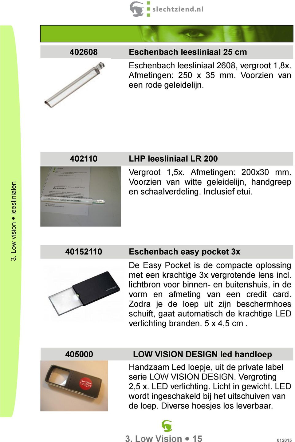 40152110 Eschenbach easy pocket 3x De Easy Pocket is de compacte oplossing met een krachtige 3x vergrotende lens incl.