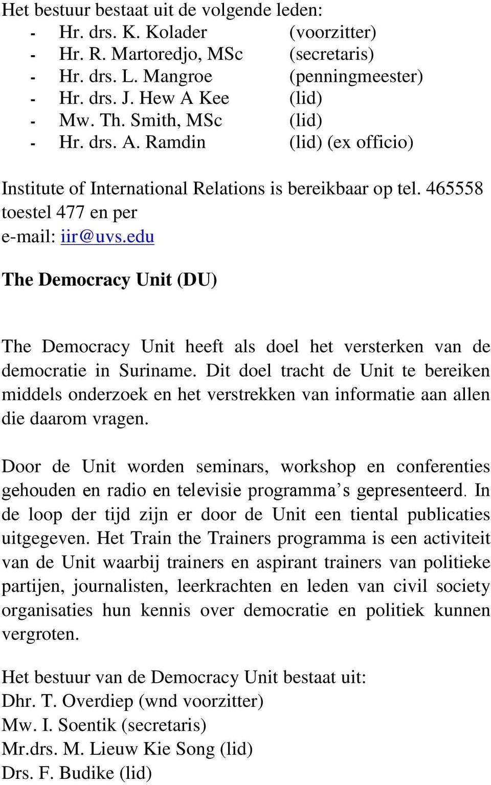 edu The Democracy Unit (DU) The Democracy Unit heeft als doel het versterken van de democratie in Suriname.