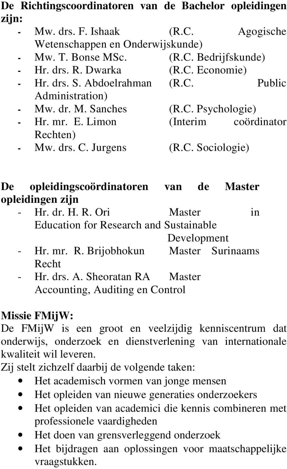 dr. H. R. Ori Master in Education for Research and Sustainable Development - Hr. mr. R. Brijobhokun Master Surinaams Recht - Hr. drs. A.