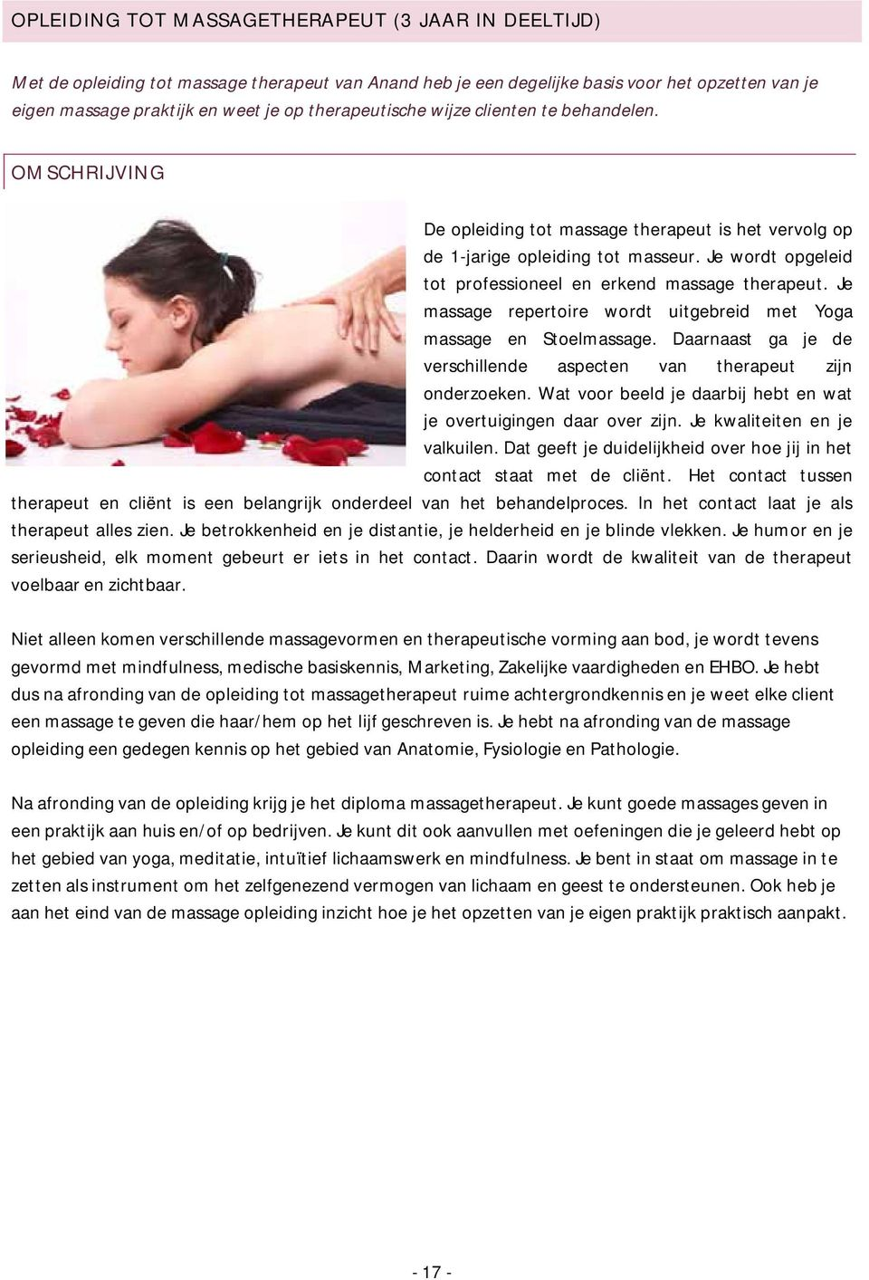 Je wordt opgeleid tot professioneel en erkend massage therapeut. Je massage repertoire wordt uitgebreid met Yoga massage en Stoelmassage.