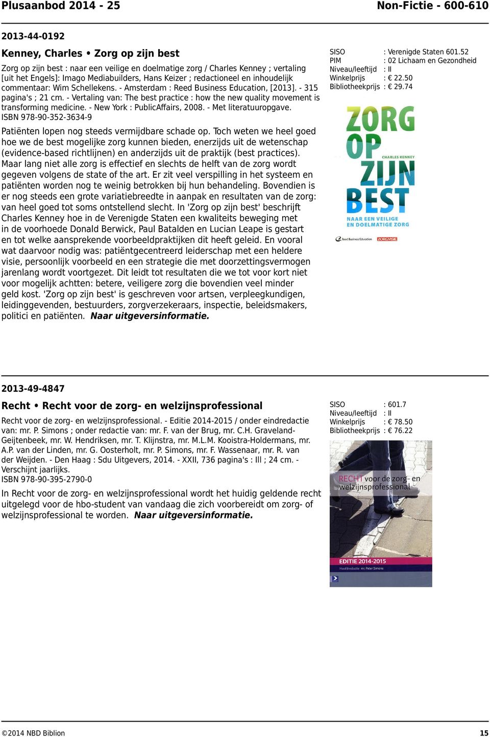 - Vertaling van: The best practice : how the new quality movement is transforming medicine. - New York : PublicAffairs, 2008. - Met literatuuropgave. ISBN 978-90-352-3634-9 : Verenigde Staten 601.