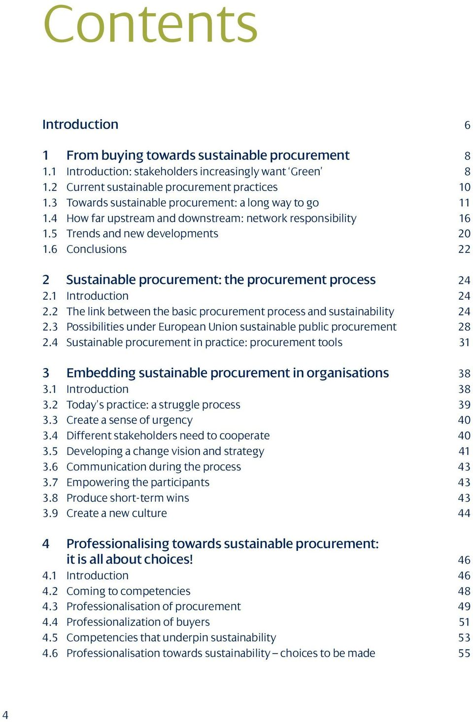 6 Conclusions 2 2 Sustainable procurement: the procurement process 4 2.1 Introduction 4 2.2 The link between the basic procurement process and sustainability 4 2.