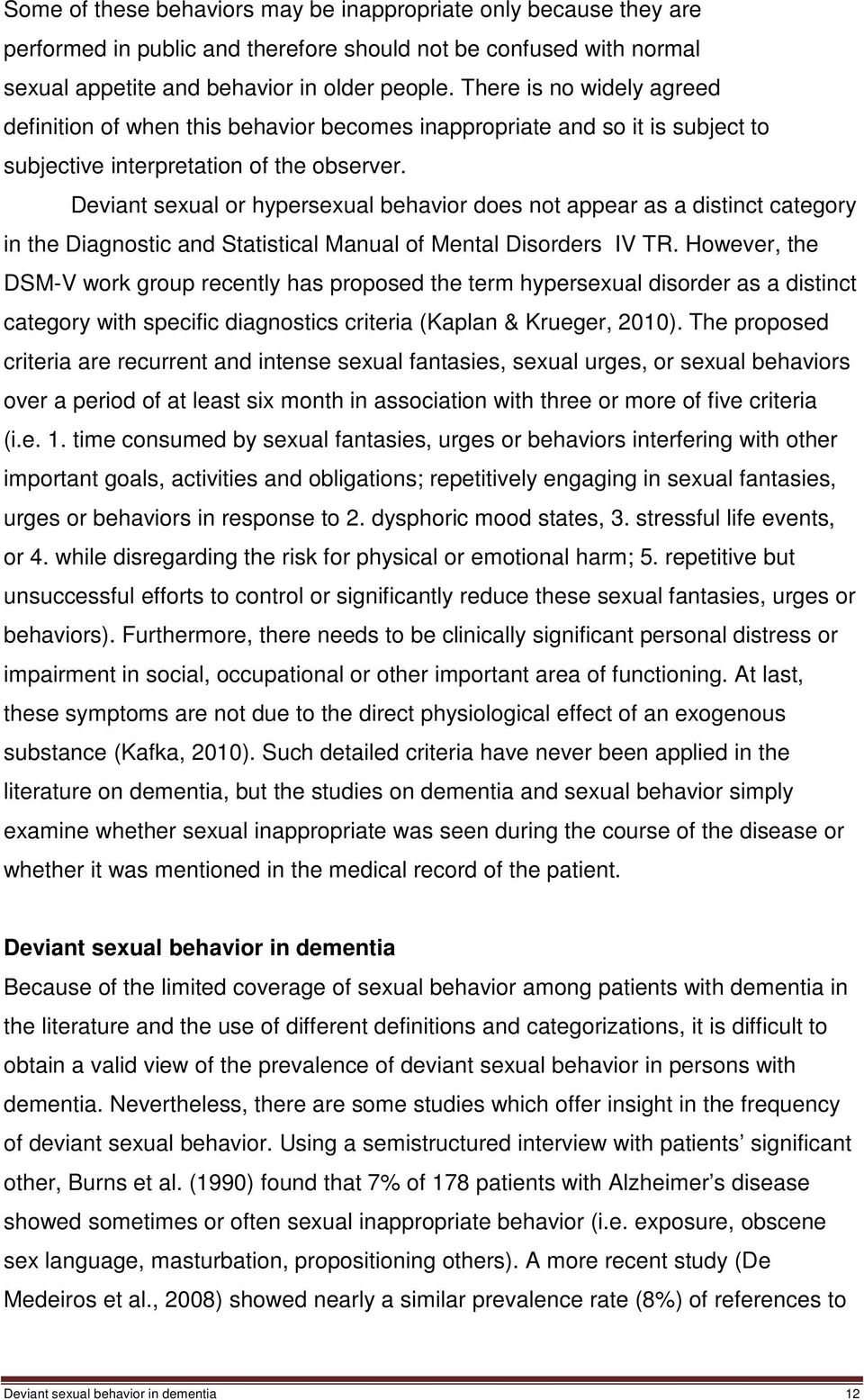 Deviant sexual or hypersexual behavior does not appear as a distinct category in the Diagnostic and Statistical Manual of Mental Disorders IV TR.
