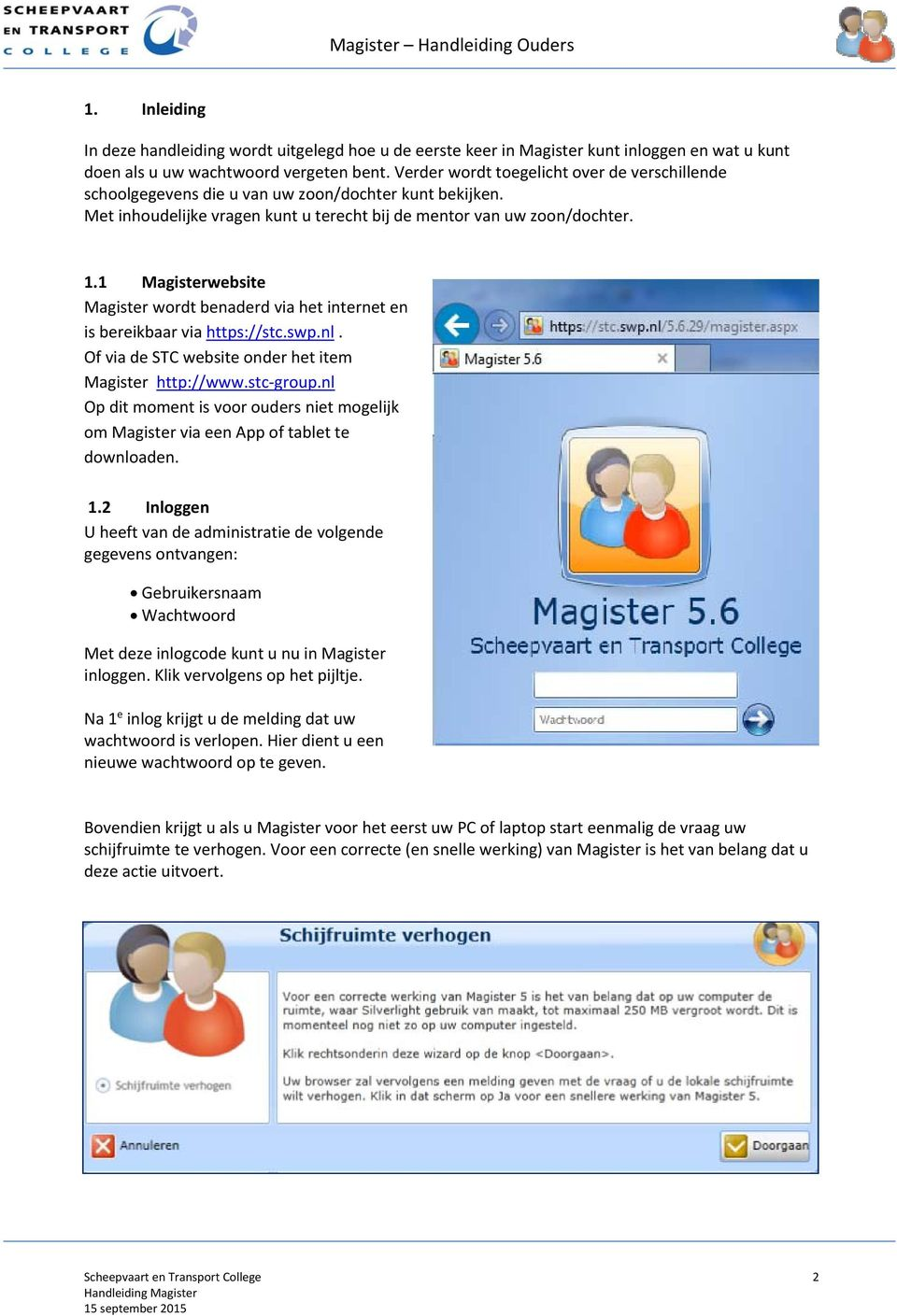 1 Magisterwebsite Magister wordt benaderd via het internet en is bereikbaar via https://stc.swp.nl. Of via de STC website onder het item Magister http://www.stc group.