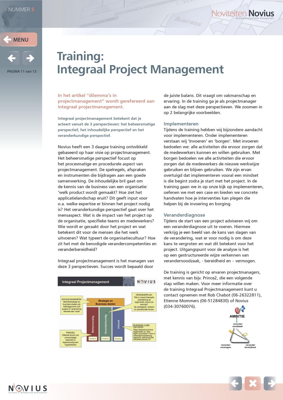 Novius heeft een 3 daagse training ontwikkeld gebaseerd op haar visie op projectmanagement. Het beheersmatige perspectief focust op het procesmatige en procedurele aspect van projectmanagement.