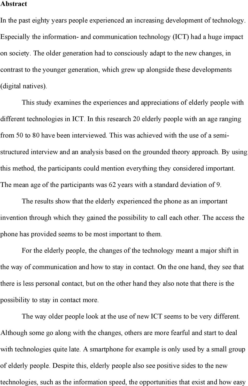 This study examines the experiences and appreciations of elderly people with different technologies in ICT. In this research 20 elderly people with an age ranging from 50 to 80 have been interviewed.