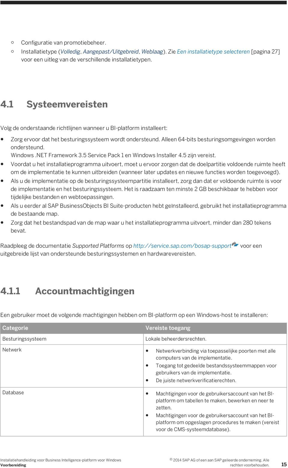 Windows.NET Framework 3.5 Service Pack 1 en Windows Installer 4.5 zijn vereist.
