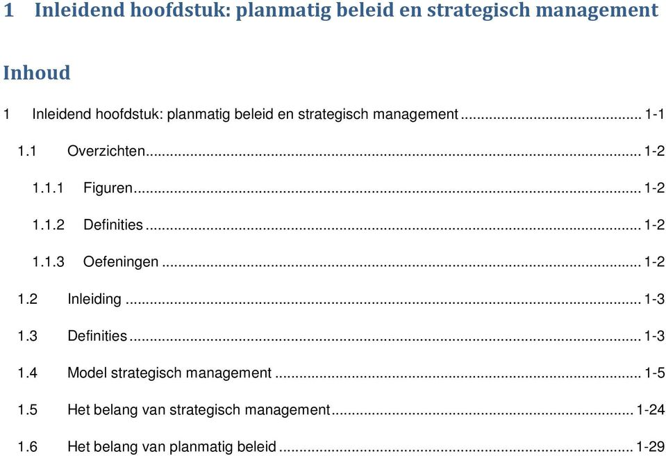 .. 1-2 1.1.3 Oefeningen... 1-2 1.2 Inleiding... 1-3 1.3 Definities... 1-3 1.4 Model strategisch management.