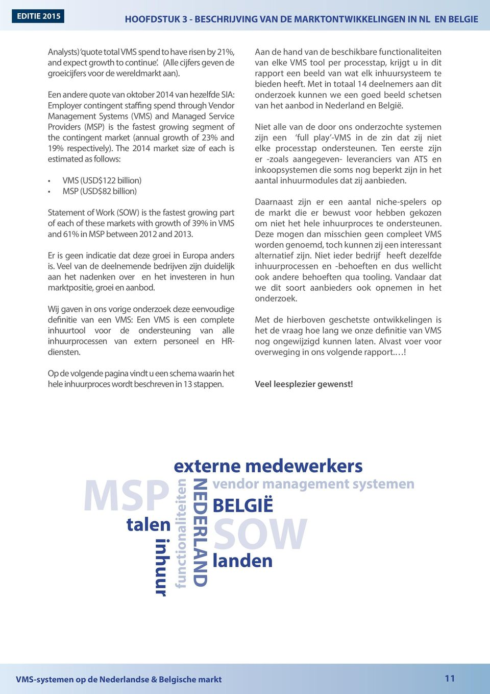 Een andere quote van oktober van hezelfde SIA: Employer contingent staffing spend through Vendor Management Systems (VMS) and Managed Service Providers (MSP) is the fastest growing segment of the