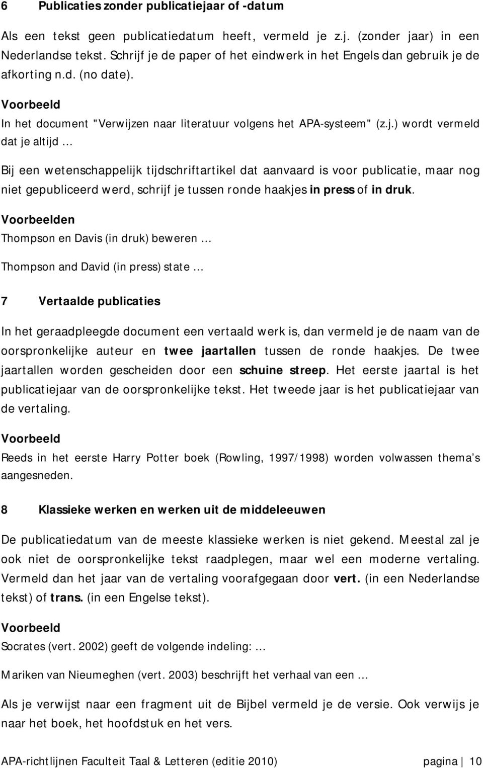 en Thompson en Davis (in druk) beweren Thompson and David (in press) state 7 Vertaalde publicaties In het geraadpleegde document een vertaald werk is, dan vermeld je de naam van de oorspronkelijke