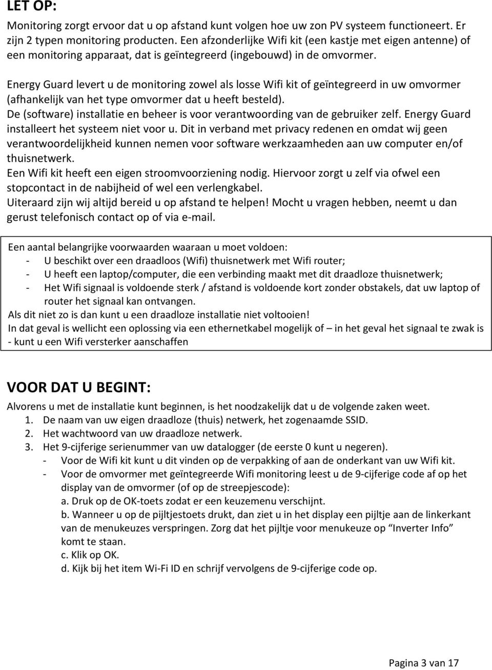 Energy Guard levert u de monitoring zowel als losse Wifi kit of geïntegreerd in uw omvormer (afhankelijk van het type omvormer dat u heeft besteld).
