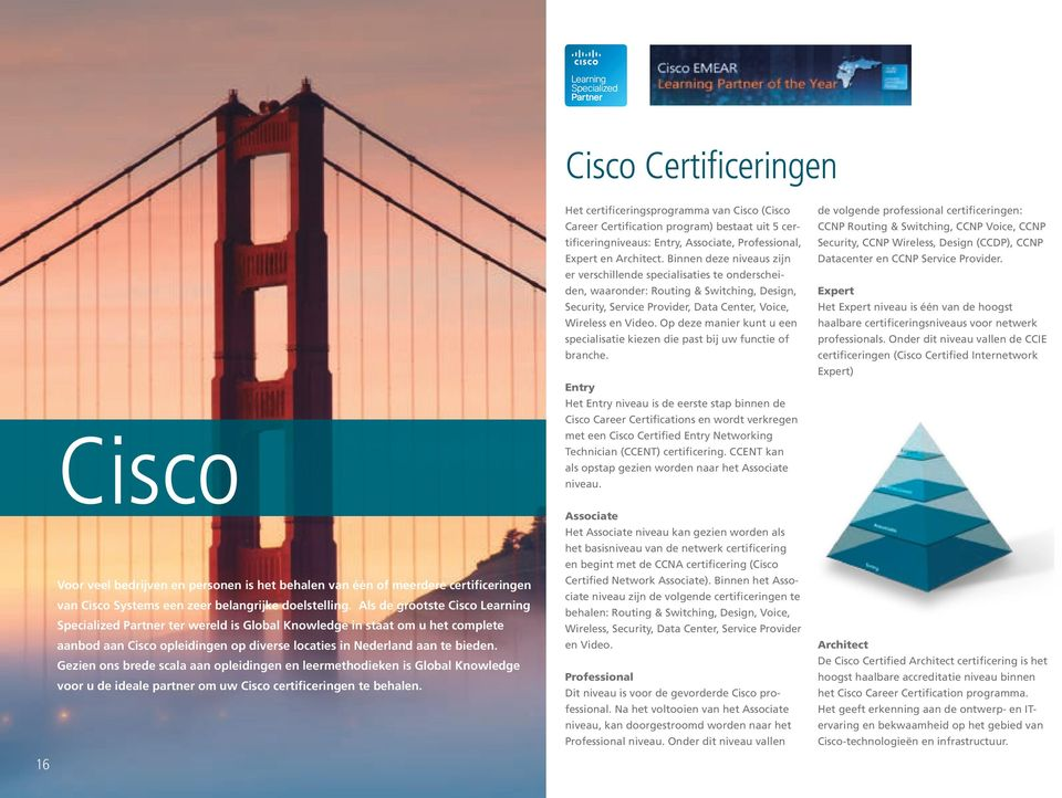 Gezien ons brede scala aan opleidingen en leermethodieken is Global Knowledge voor u de ideale partner om uw Cisco certificeringen te behalen.
