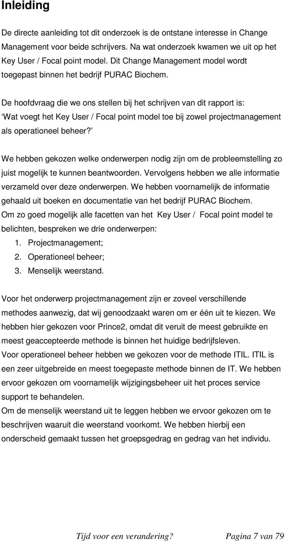 De hoofdvraag die we ons stellen bij het schrijven van dit rapport is: Wat voegt het Key User / Focal point model toe bij zowel projectmanagement als operationeel beheer?