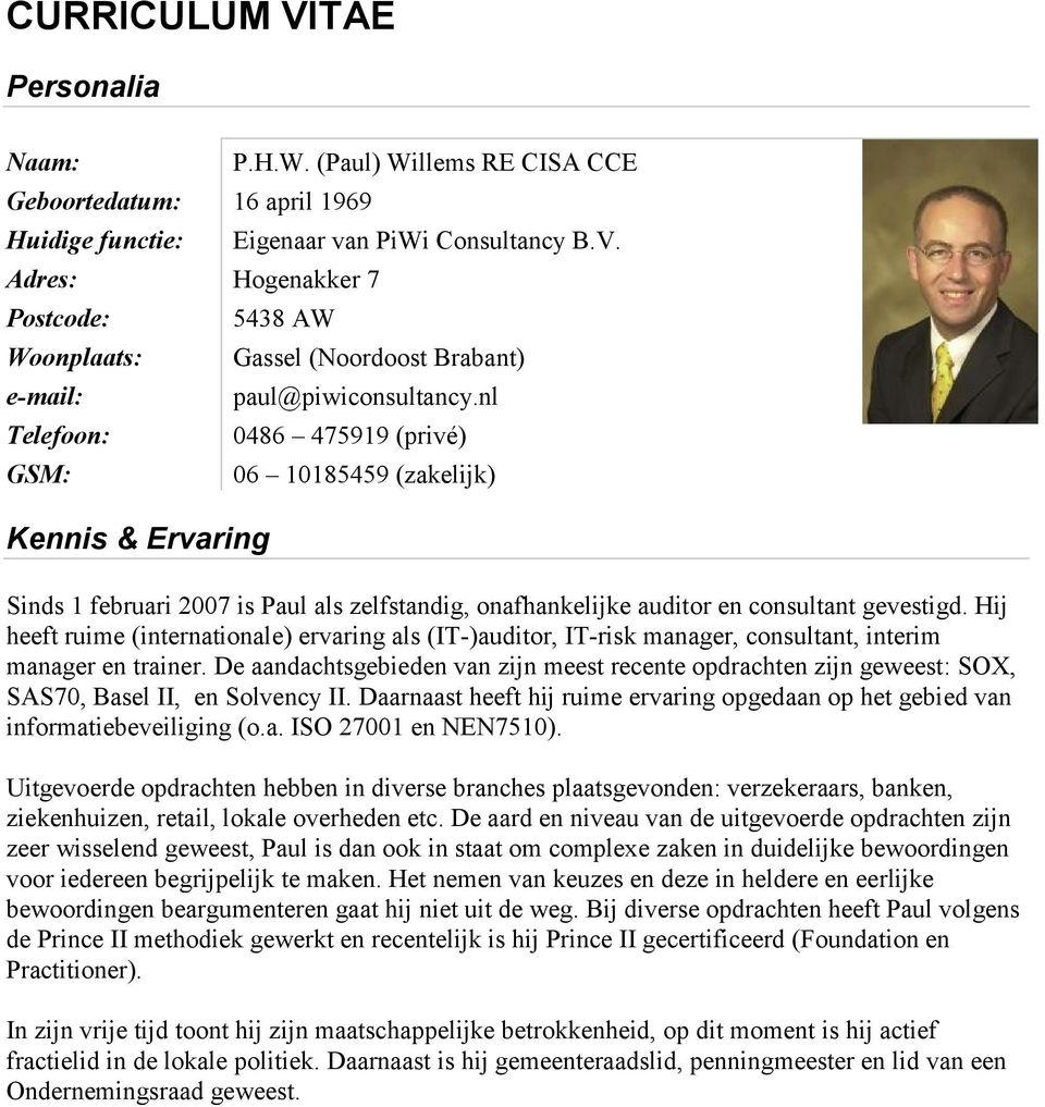 Hij heeft ruime (internationale) ervaring als (IT-)auditor, IT-risk manager, consultant, interim manager en trainer.