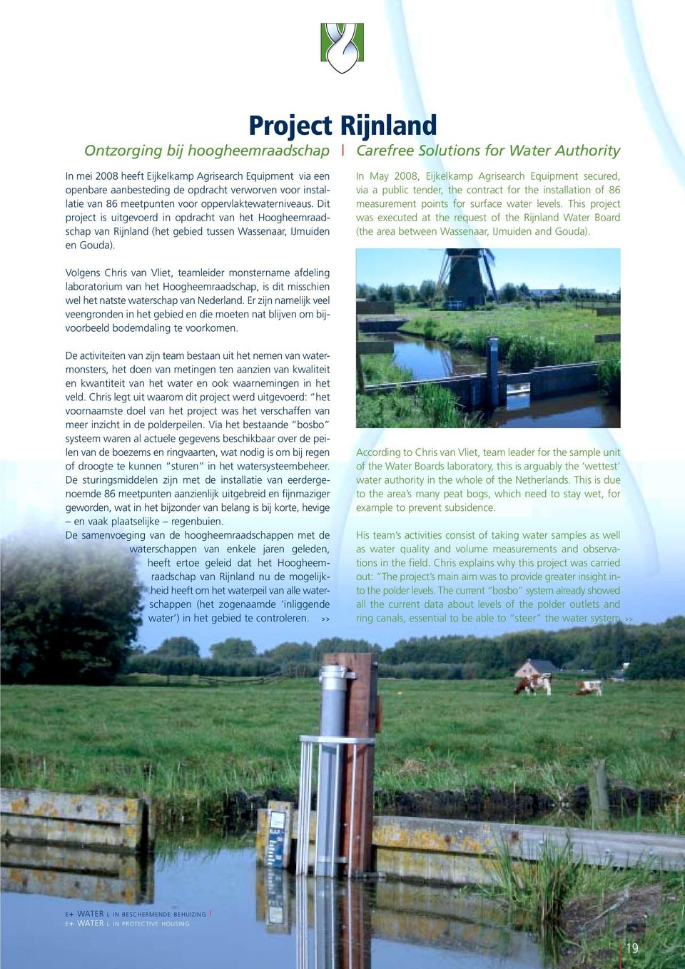In May 2008, Eijkelkamp Agrisearch Equipment secured, via a public tender, the contract for the installation of 86 measurement points for surface water levels.