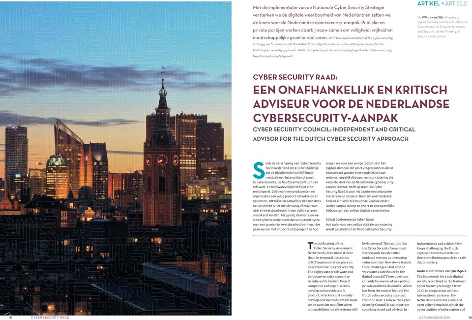 With the implementation of the cyber security strategy, we have increased the Netherlands digital resilience, while setting the course for the ARTIKEL ARTICLE By Wilma van Dijk, Director of Cyber