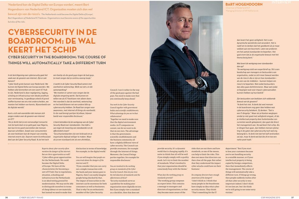 BART HOGENDOORN Chairman of Nederland ICT Managing Director of HP Netherlands INTERVIEW CYBERSECURITY IN DE BOARDROOM: DE WAL KEERT HET SCHIP CYBER SECURITY IN THE BOARDROOM: THE COURSE OF dan levert