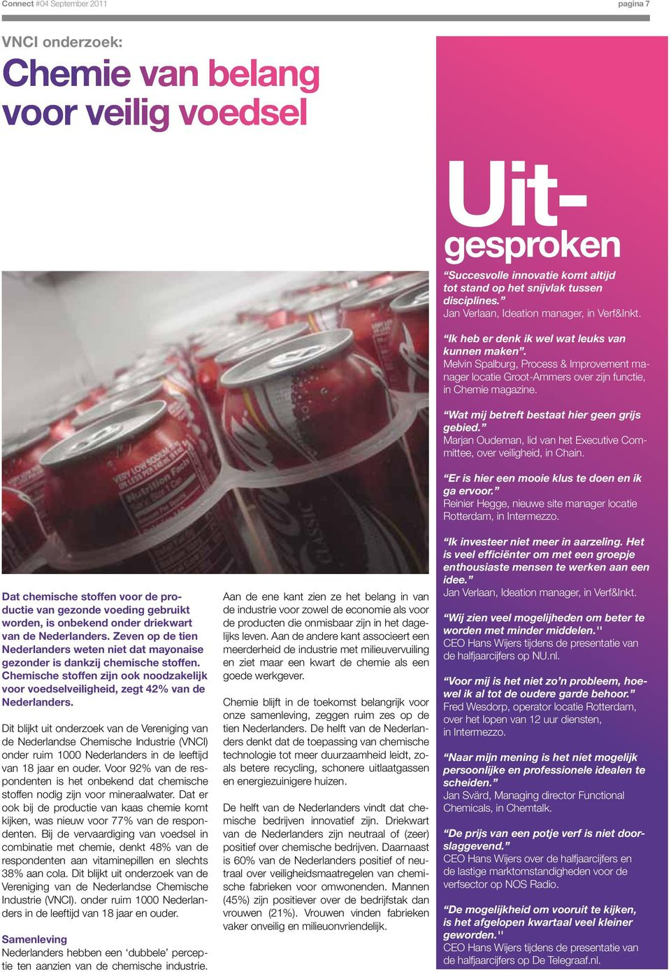 Melvin Spalburg, Process & Improvement manager locatie Groot-Ammers over zijn functie, in Chemie magazine. Wat mij betreft bestaat hier geen grijs gebied.