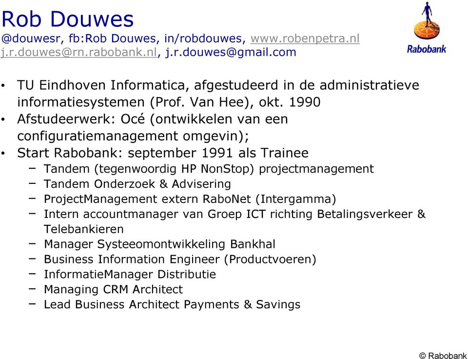 1990 Afstudeerwerk: Océ (ontwikkelen van een configuratiemanagement omgevin); Start Rabobank: september 1991 als Trainee Tandem (tegenwoordig HP NonStop) projectmanagement Tandem