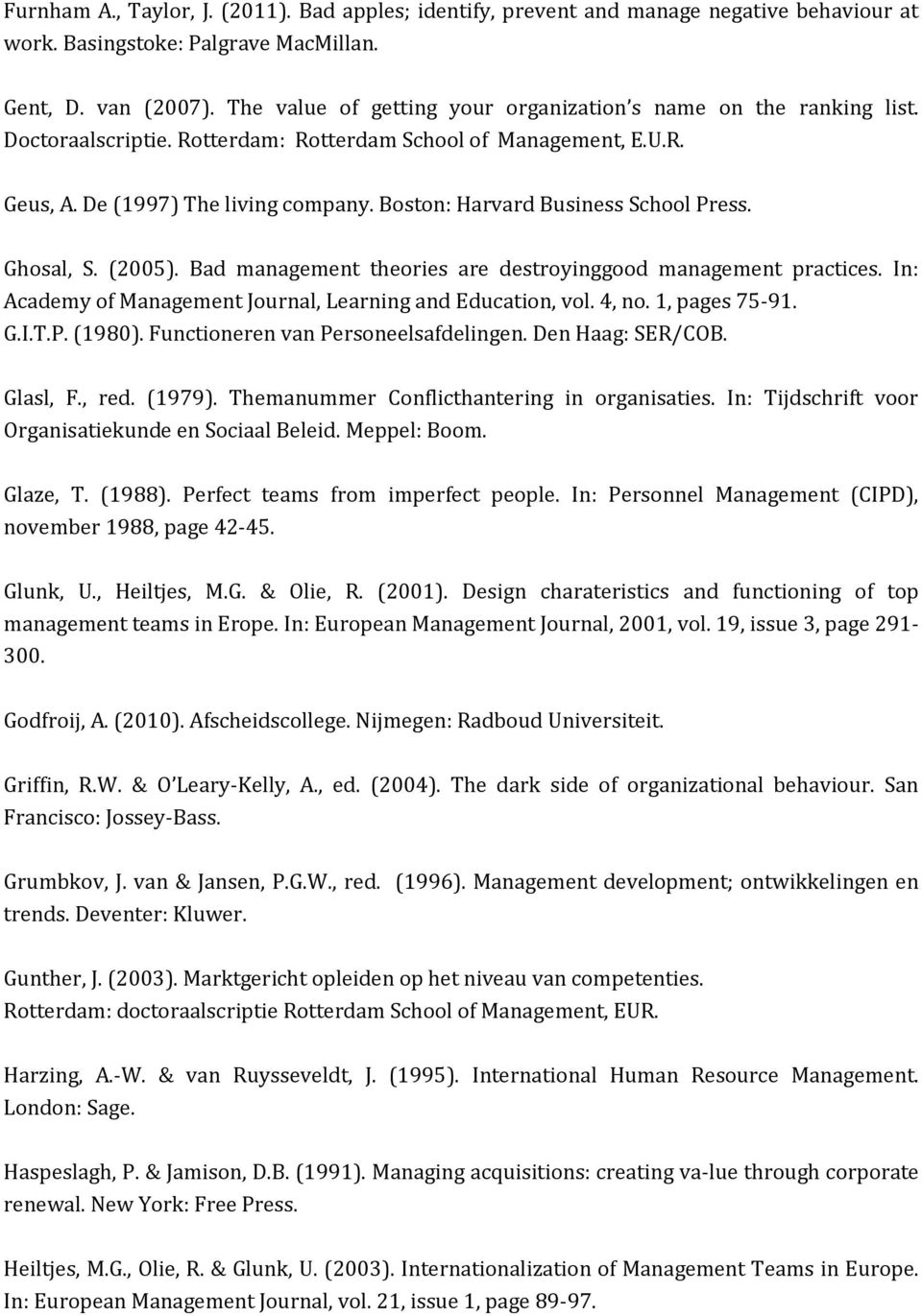 Boston: Harvard Business School Press. Ghosal, S. (2005). Bad management theories are destroyinggood management practices. In: Academy of Management Journal, Learning and Education, vol. 4, no.