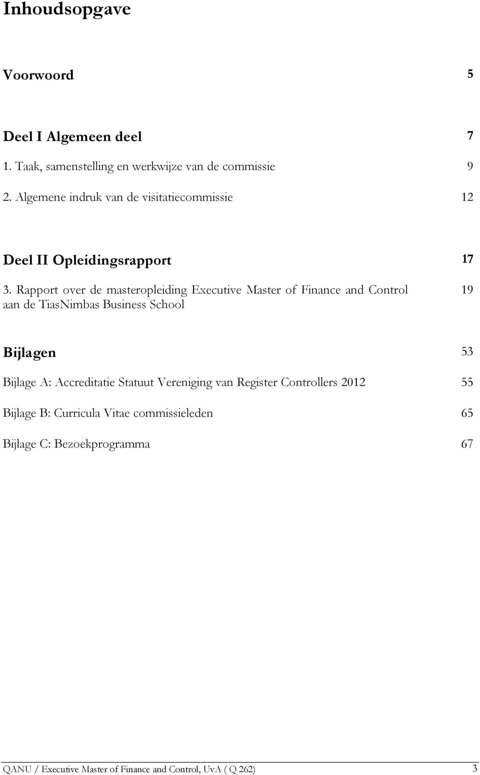Rapport over de masteropleiding Executive Master of Finance and Control aan de TiasNimbas Business School 19 Bijlagen 53 Bijlage