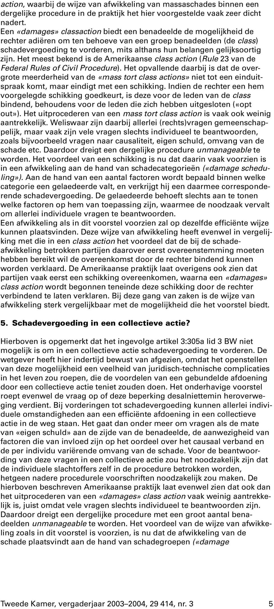 gelijksoortig zijn. Het meest bekend is de Amerikaanse class action (Rule 23 van de Federal Rules of Civil Procedure).
