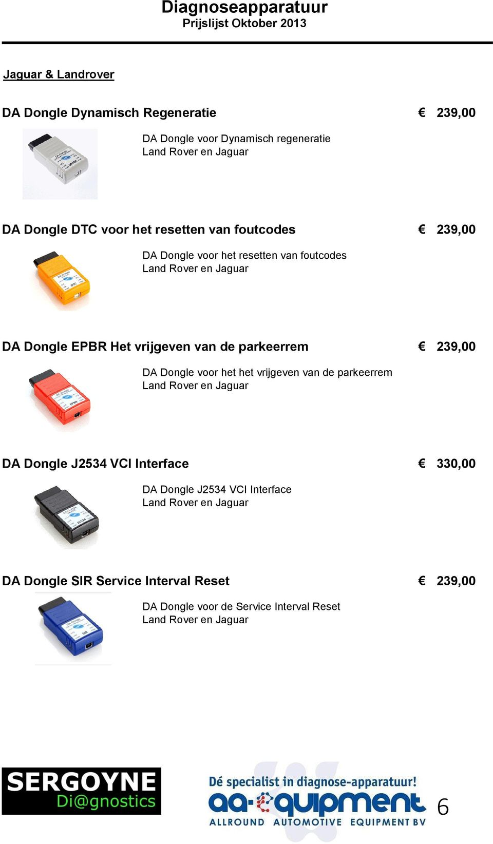 parkeerrem 239,00 DA Dongle voor het het vrijgeven van de parkeerrem Land Rover en Jaguar DA Dongle J2534 VCI Interface 330,00 DA Dongle