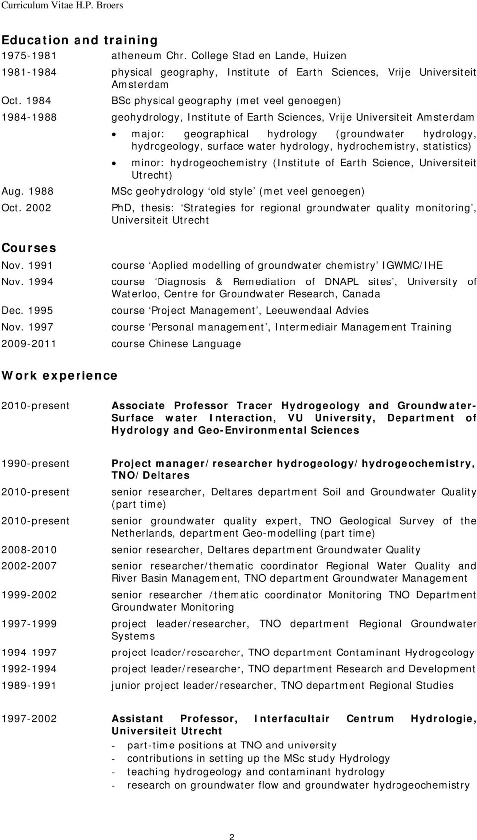 1997 major: geographical hydrology (groundwater hydrology, hydrogeology, surface water hydrology, hydrochemistry, statistics) minor: hydrogeochemistry (Institute of Earth Science, Universiteit