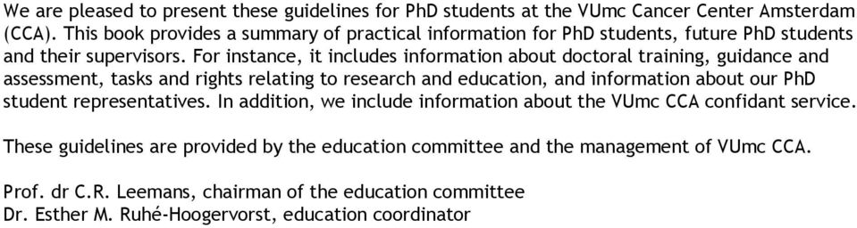 For instance, it includes information about doctoral training, guidance and assessment, tasks and rights relating to research and education, and information about our PhD
