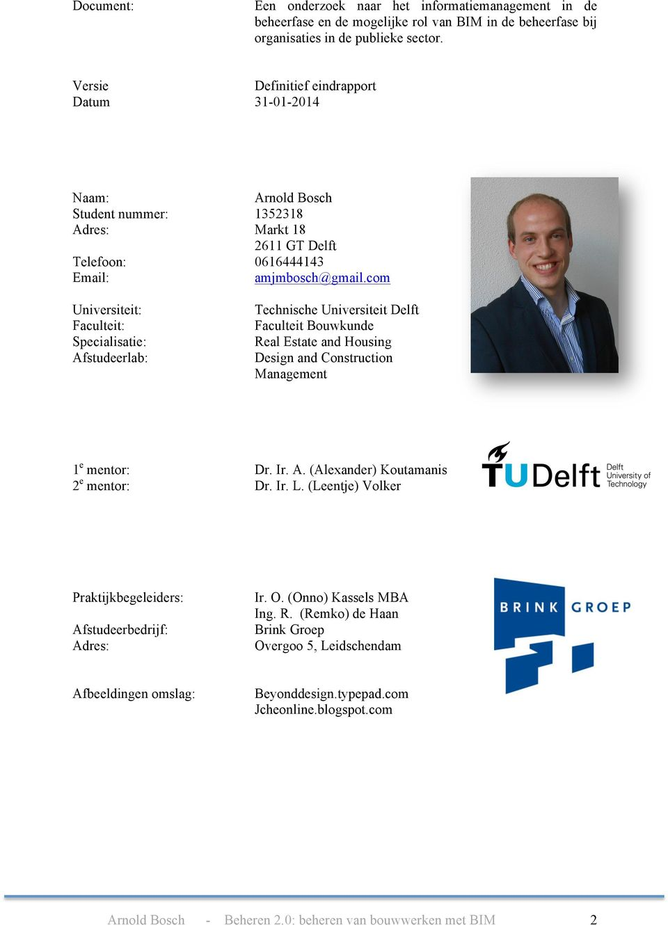 com Telefoon: Email: Universiteit: Faculteit: Specialisatie: Afstudeerlab: Technische Universiteit Delft Faculteit Bouwkunde Real Estate and Housing Design and Construction Management 1e mentor: 2e