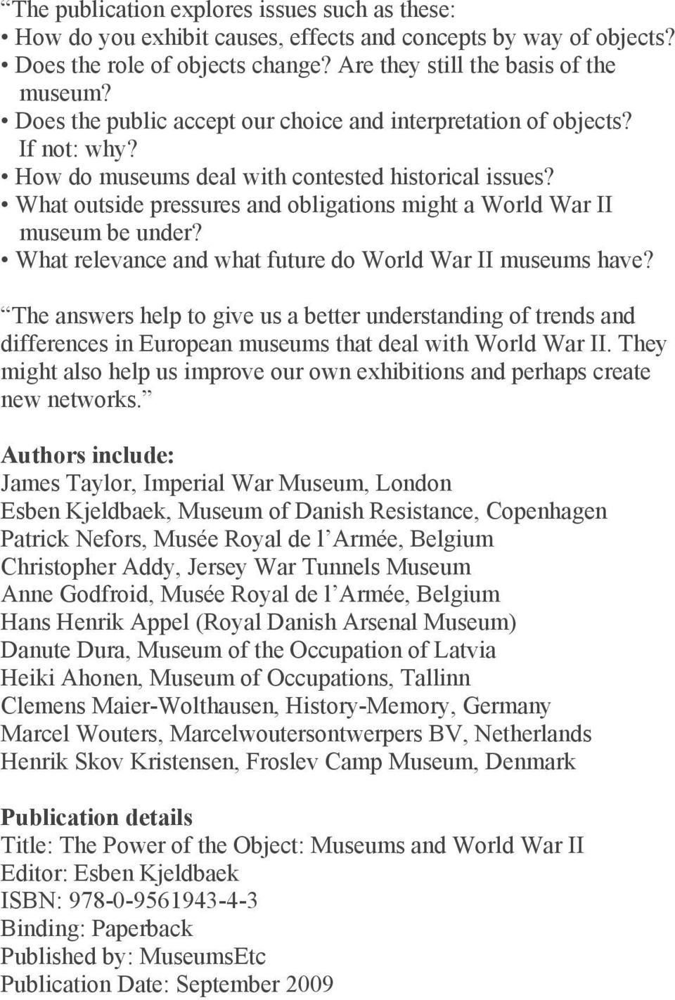 What outside pressures and obligations might a World War II museum be under? What relevance and what future do World War II museums have?