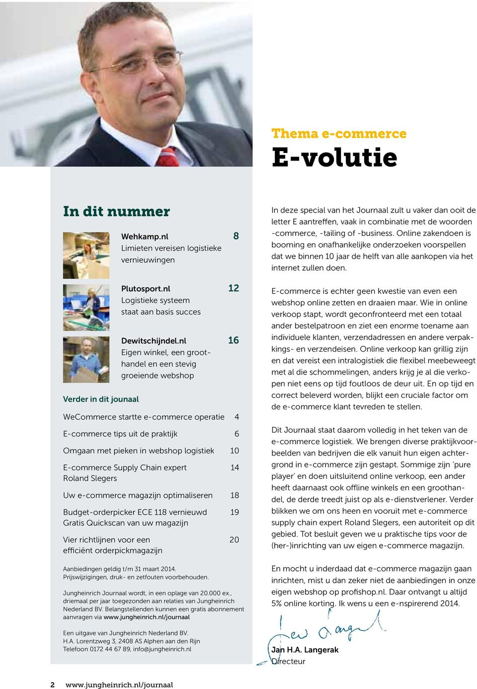 Supply Chain expert 14 Roland Slegers Uw e-commerce magazijn optimaliseren 18 Budget-orderpicker ECE 118 vernieuwd 19 Gratis Quickscan van uw magazijn Vier richtlijnen voor een 20 efficiënt