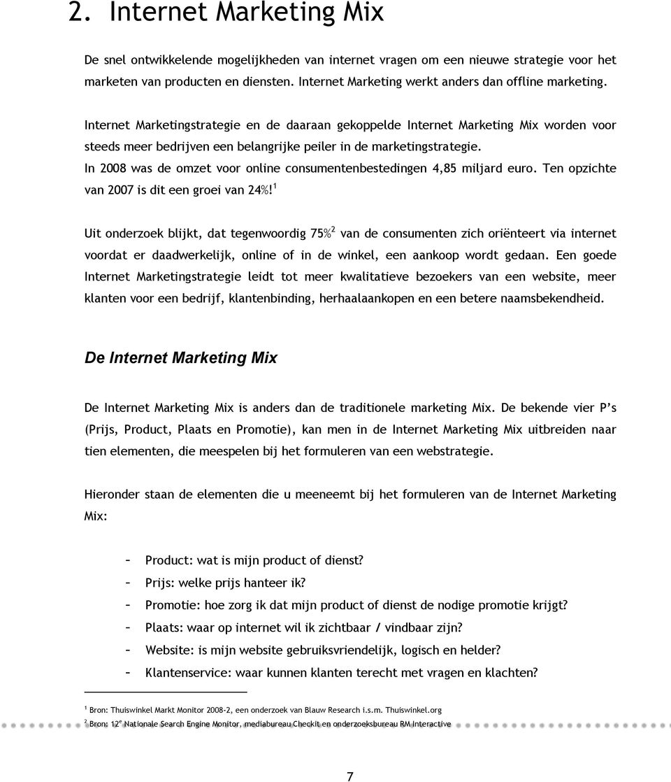 Internet Marketingstrategie en de daaraan gekoppelde Internet Marketing Mix worden voor steeds meer bedrijven een belangrijke peiler in de marketingstrategie.