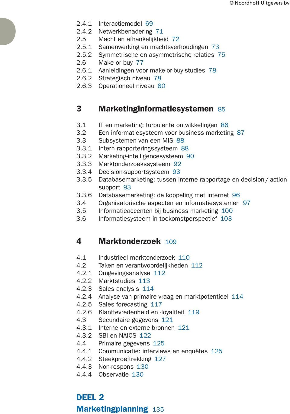 IT en marketing: turbulente ontwikkelingen 86 3.2 Een informatiesysteem voor business marketing 87 3.3 Subsystemen van een MIS 88 3.3. Intern rapporteringssysteem 88 3.3.2 Marketing-intelligencesysteem 90 3.